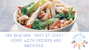 "Can You Say, ""Keep It Cool?"" Penne with Chicken and Broccoli. blog article"