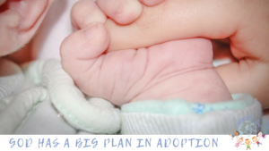 God Has A Big Plan In Adoption blog post