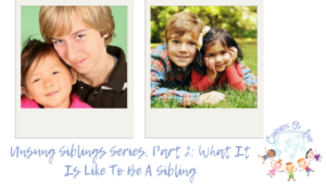 Unsung Siblings Series, Part 2: What It Is Like To Be A Sibling blog post