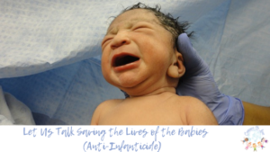 Let Us Talk Saving the Lives of the Babies (Anti-Infanticide) Blog Post